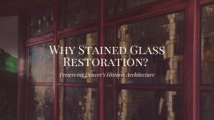 stained glass restoration denver architecture
